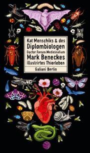 Kat Menschiks & des Diplom-Biologen Doctor Rerum Medicinalium Mark Beneckes Illustrirtes Thierleben