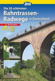 Die 50 schönsten Bahntrassenradwege in Deutschland