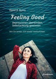 Feeling Good: Depressionen überwinden und Selbstachtung gewinnen