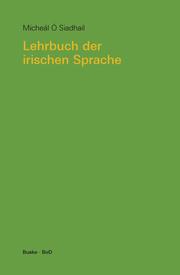 Lehrbuch der irischen Sprache. Mit Übungen und Lösungen