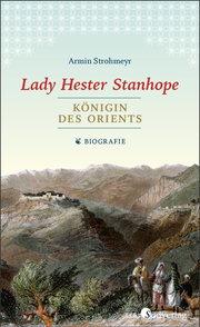Lady Hester Stanhope. Königin des Orients