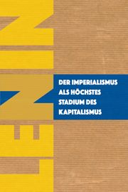 Der Imperialismus als höchstes Stadium des Kapitalismus