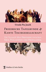 Friedrichs Tafelrunde & Kants Tischgesellschaft