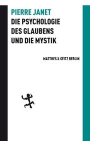 Die Psychologie des Glaubens und die Mystik nebst anderen Schriften