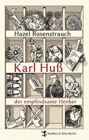 Karl Huß (1761-1836), der empfindsame Henker