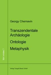 Transzendentale Archäologie - Ontologie - Metaphysik