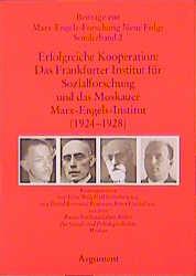 Erfolgreiche Kooperation: Das Frankfurter Institut für Sozialforschung und das Moskauer Marx-Engels-Institut (1924-1928)