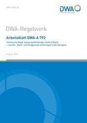 Arbeitsblatt DWA-A 792 Technische Regel wassergefährdender Stoffe (TRwS) - Jauche-, Gülle und Silagesickersaftanlagen (JGS-Anlagen)