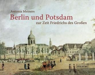 Berlin und Potsdam zur Zeit Friedrichs des Großen