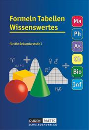Formeln Tabellen Wissenswertes - Für die Sekundarstufe I - Mathematik - Physik - Astronomie - Chemie - Biologie - Informatik
