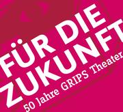 Für die Zukunft - 50 Jahre GRIPS Theater