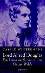 Lord Alfred Douglas - ein Leben im Schatten von Oscar Wilde