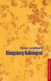 Königsberg-Kaliningrad Reise-Lesebuch