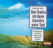 Der Dativ ist dem Genitiv sein Tod. Ein Wegweiser durch den Irrgarten der deutschen Sprache. Die Zwiebelfisch-Kolumnen