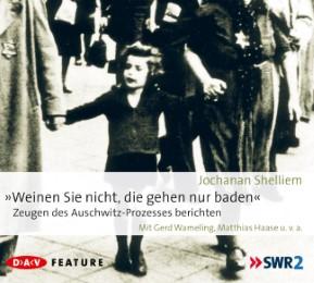 Weinen Sie nicht, die gehen nur baden! - Zeugen des Auschwitz-Prozesses berichten