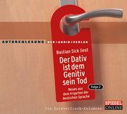 Der Dativ ist dem Genitiv sein Tod. Folge 2. Neues aus dem Irrgarten der deutschen Sprache. Die Zwiebelfisch-Kolumnen