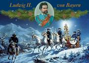Mit König Ludwig II. durch den Advent
