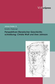 Perspektiven literarischer Geschichtsschreibung: Christa Wolf und Uwe Johnson