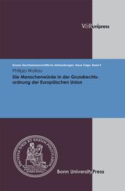 Die Menschenwürde in der Grundrechtsordnung der Europäischen Union