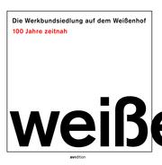 Die Werkbundsiedlung auf dem Weißenhof - 100 Jahre zeitnah