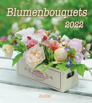Blumenbouquets 2022 (Wandkalender)