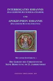 INTERROGATIO IOHANNIS (Das geheime Buch der Katharer) und APOKRYPHON IOHANNIS (das geheime Buch des Johannes)