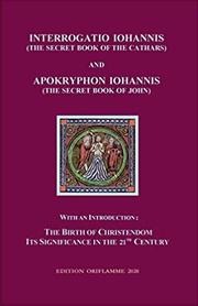 Interrogatio Iohannis (The Secret Book of the Cathars) and Apokryphon Iohannis (The Secret Book of John)