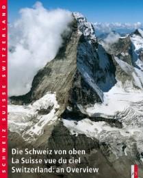Die Schweiz von oben/La Suisse vue du ciel/Switzerland: an Overview