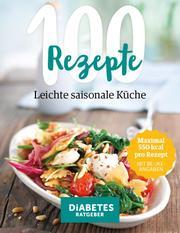100 Rezepte - Leichte, saisonale Küche