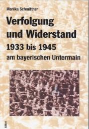 Verfolgung und Widerstand 1933 bis 1945 am bayerischen Untermain