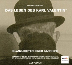 Das Leben des Karl Valentin IV: Glanzlichter einer Karriere