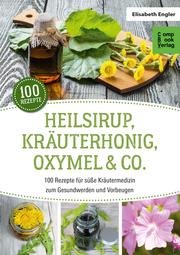 Heilsirup, Kräuterhonig, Oxymel & Co.