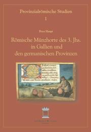 Römische Münzhorte des 3. Jahrhunderts in Gallien und den germanischen Provinzen