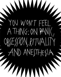You Won't Feel A Thing. Zu Panik, Obsession, Ritualität und Betäubung