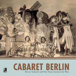 Cabaret Berlin - Revue, Kabarett and Film Music between the Wars