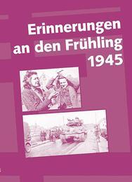 Erinnerungen an den Frühling 1945