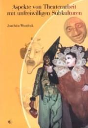 Aspekte von der Theaterarbeit mit unfreiwilligen Subkulturen