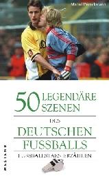50 legendäre Szenen des deutschen Fußballs