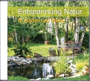 Entspannung Natur - In Gärten und Parks