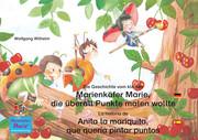 Die Geschichte vom kleinen Marienkäfer Marie, die überall Punkte malen wollte. Deutsch-Spanisch. / La historia de Anita la mariquita, que quería pintar puntos. Aleman-Español.