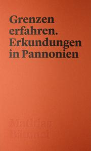 Grenzen erfahren. Erkundungen in Pannonien