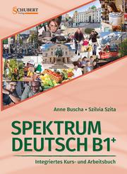 Spektrum Deutsch B1+: Integriertes Kurs- und Arbeitsbuch für Deutsch als Fremdsprache