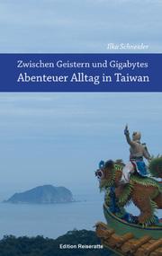 Zwischen Geistern und Gigabytes - Abenteuer Alltag in Taiwan
