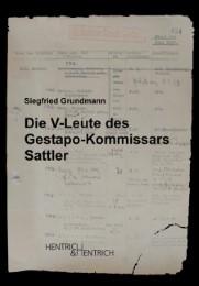 Die V-Leute des Gestapo-Kommissars Sattler