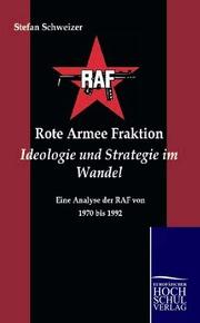 Rote Armee Fraktion: Ideologie und Strategie im Wandel