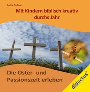 Religiöses Erleben mit Kindern: Die Oster- und Passionszeit erleben