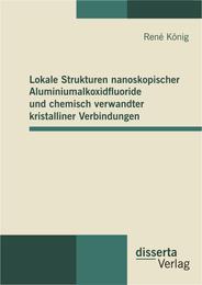 Lokale Strukturen nanoskopischer Aluminiumalkoxidfluoride und chemisch verwandter kristalliner Verbindungen