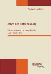 Jahre der Entscheidung: Die amerikanische Israel-Politik 1967 und 1973