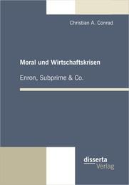 Moral und Wirtschaftskrisen - Enron, Subprime & Co.