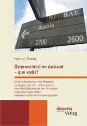 Österreich(er) im Ausland - quo vadis? Multikulturalismus und Migration zu Beginn des 21. Jahrhunderts: eine Identitätsanalyse der Persistenz kultureller Eigenheiten österreichischer Auslandsemigranten